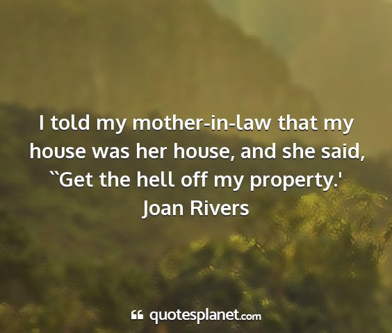 Joan rivers - i told my mother-in-law that my house was her...