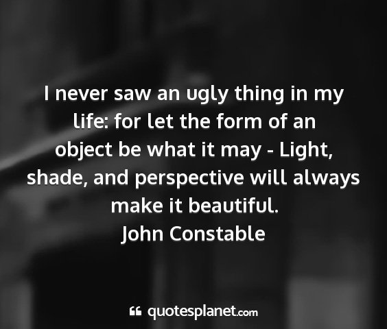 John constable - i never saw an ugly thing in my life: for let the...