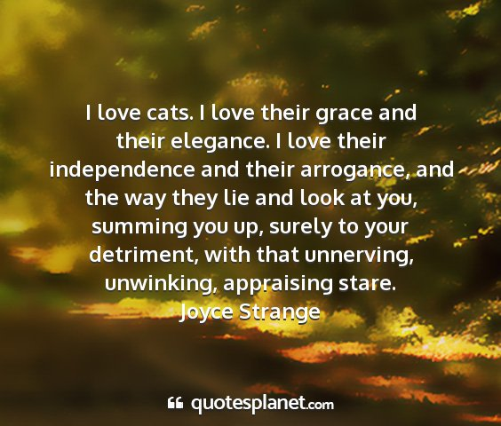 Joyce strange - i love cats. i love their grace and their...