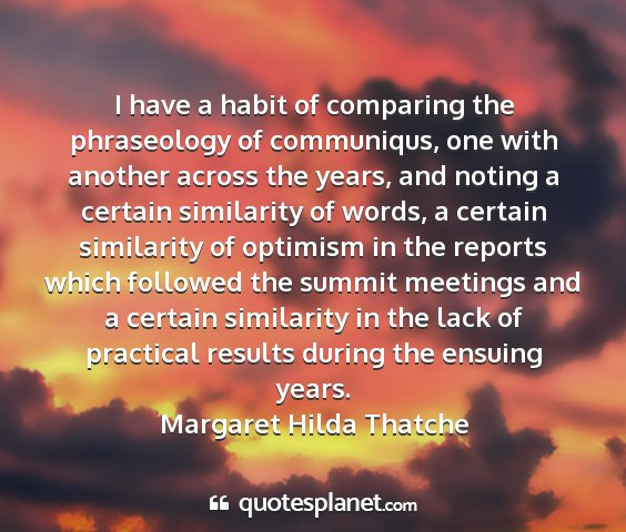 Margaret hilda thatche - i have a habit of comparing the phraseology of...