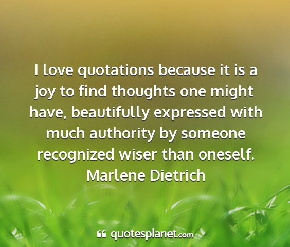 Marlene dietrich - i love quotations because it is a joy to find...