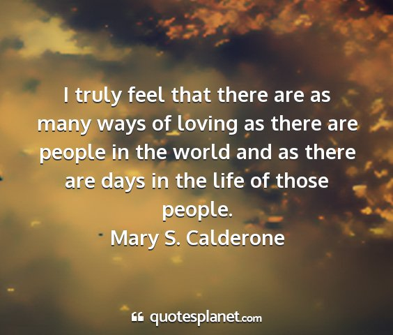 Mary s. calderone - i truly feel that there are as many ways of...
