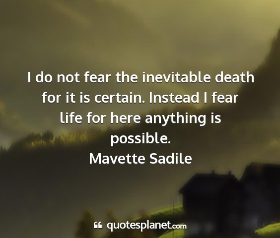 Mavette sadile - i do not fear the inevitable death for it is...