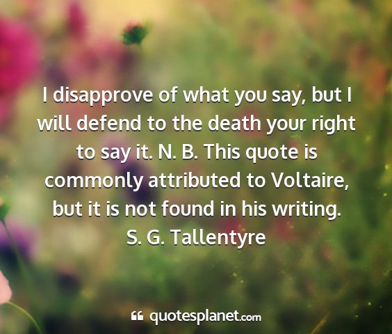 S. g. tallentyre - i disapprove of what you say, but i will defend...