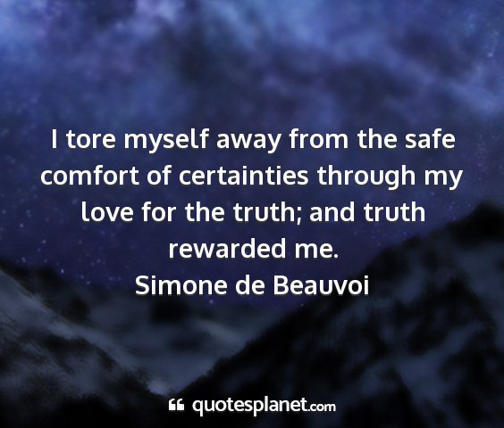 Simone de beauvoi - i tore myself away from the safe comfort of...