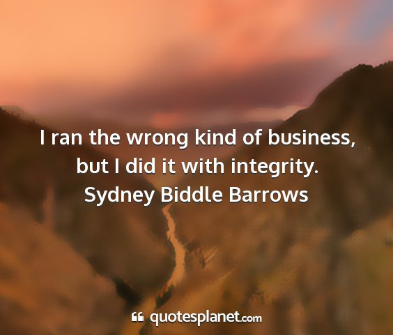Sydney biddle barrows - i ran the wrong kind of business, but i did it...