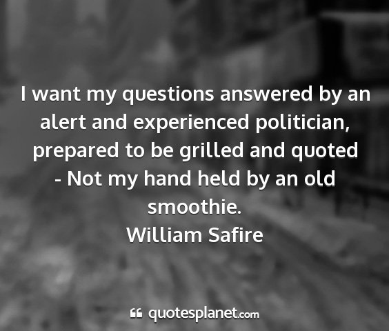 William safire - i want my questions answered by an alert and...