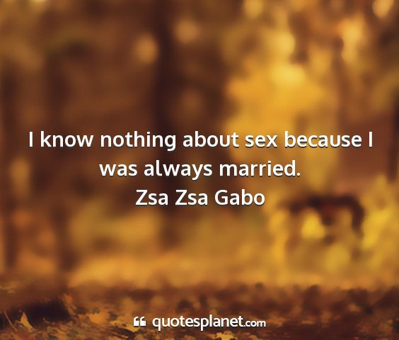 Zsa zsa gabo - i know nothing about sex because i was always...