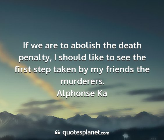 Alphonse ka - if we are to abolish the death penalty, i should...
