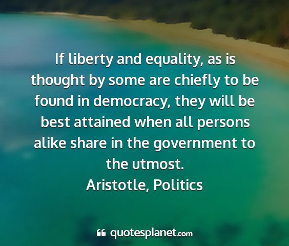 Aristotle, politics - if liberty and equality, as is thought by some...