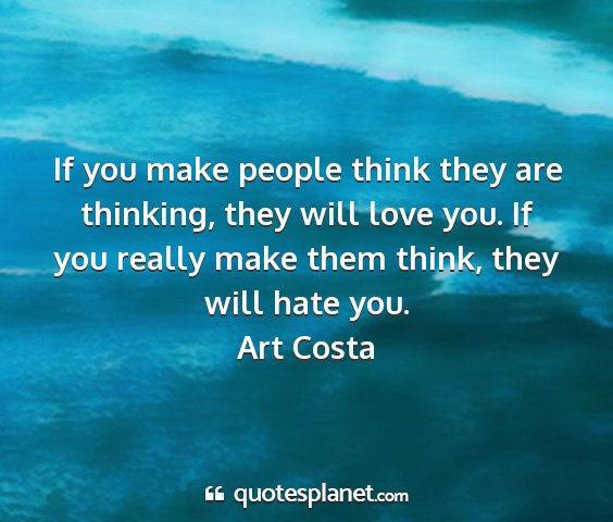 Art costa - if you make people think they are thinking, they...