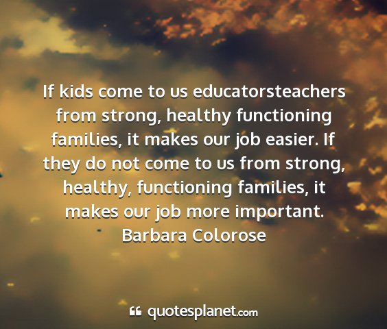 Barbara colorose - if kids come to us educatorsteachers from strong,...