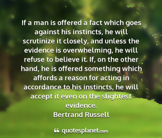 Bertrand russell - if a man is offered a fact which goes against his...