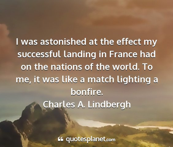 Charles a. lindbergh - i was astonished at the effect my successful...