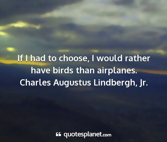 Charles augustus lindbergh, jr. - if i had to choose, i would rather have birds...