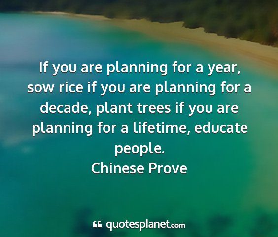 Chinese prove - if you are planning for a year, sow rice if you...