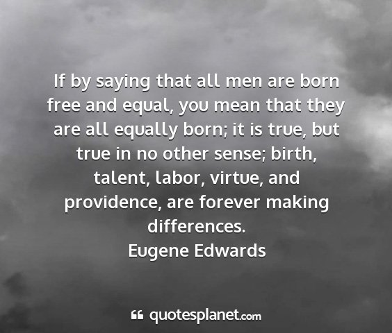 Eugene edwards - if by saying that all men are born free and...