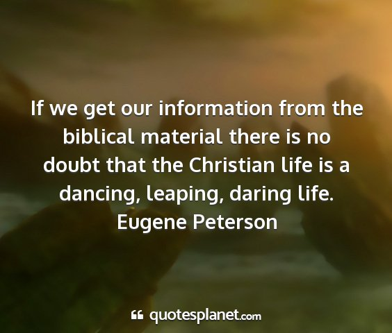 Eugene peterson - if we get our information from the biblical...