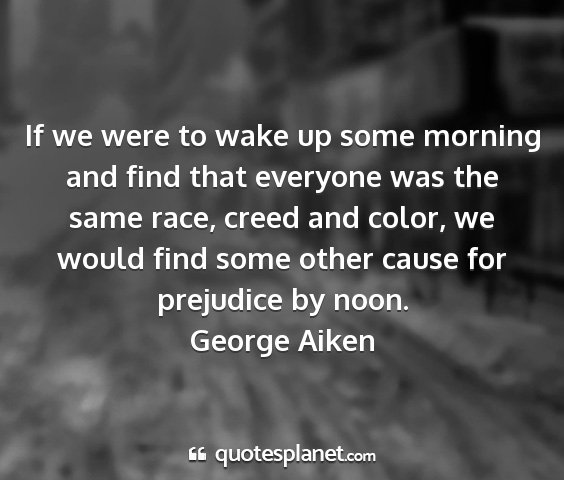 George aiken - if we were to wake up some morning and find that...