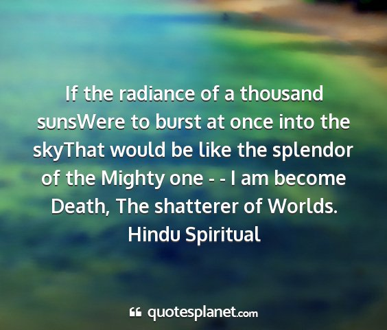 Hindu spiritual - if the radiance of a thousand sunswere to burst...