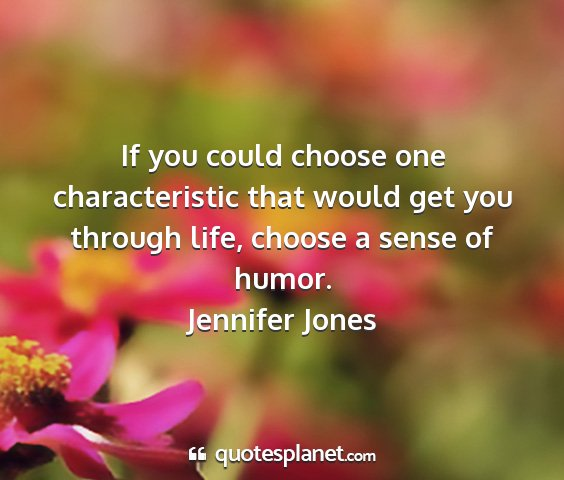 Jennifer jones - if you could choose one characteristic that would...