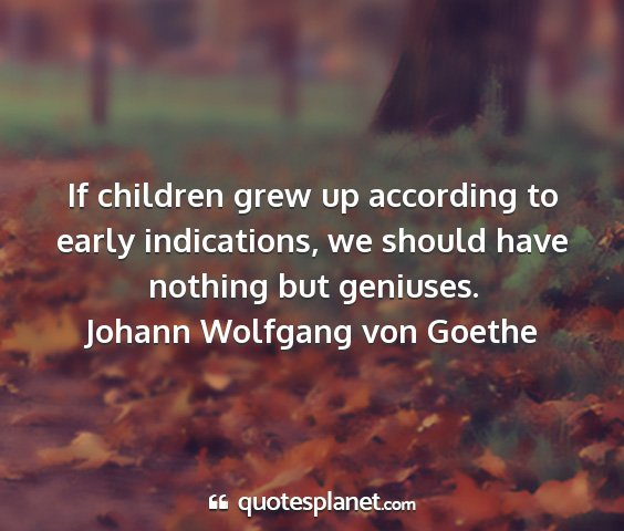 Johann wolfgang von goethe - if children grew up according to early...