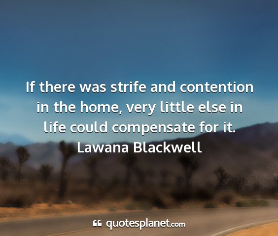 Lawana blackwell - if there was strife and contention in the home,...