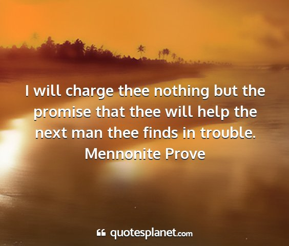 Mennonite prove - i will charge thee nothing but the promise that...