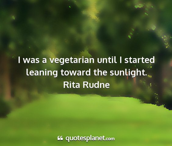 Rita rudne - i was a vegetarian until i started leaning toward...
