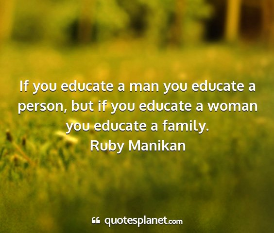 Ruby manikan - if you educate a man you educate a person, but if...