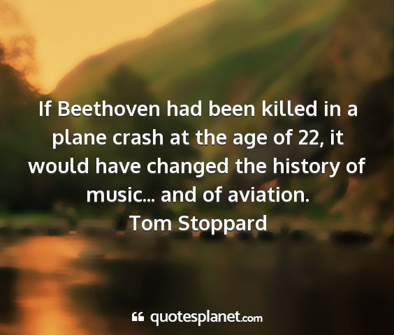 Tom stoppard - if beethoven had been killed in a plane crash at...