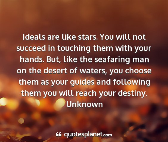 Unknown - ideals are like stars. you will not succeed in...